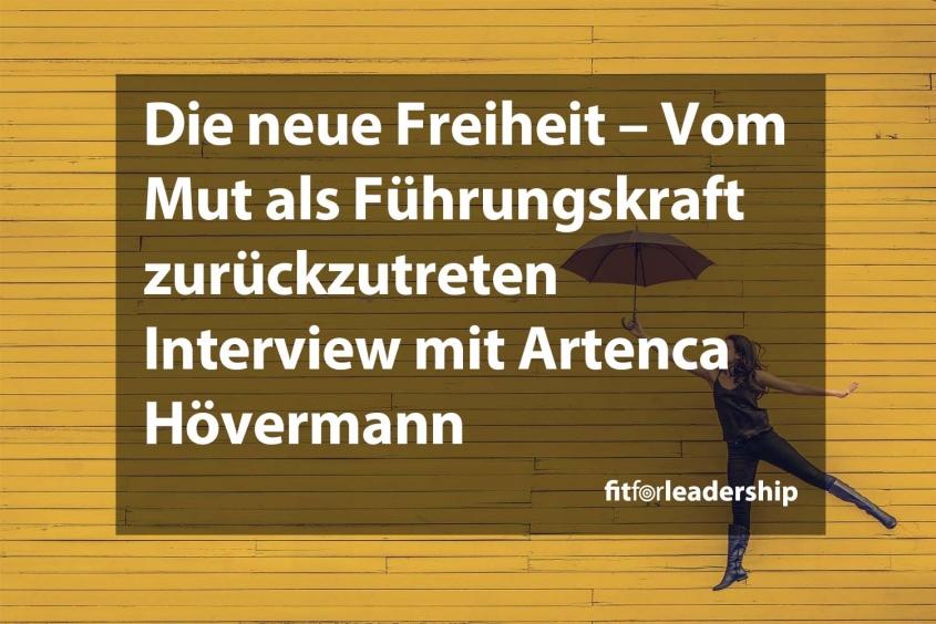 Die neue Freiheit – Vom Mut als Führungskraft zurückzutreten - Interview mit Artenca Hövermann
