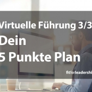Virtuelle Fuehrung 3 dein 5 Punkte Plan fuer remote leadership